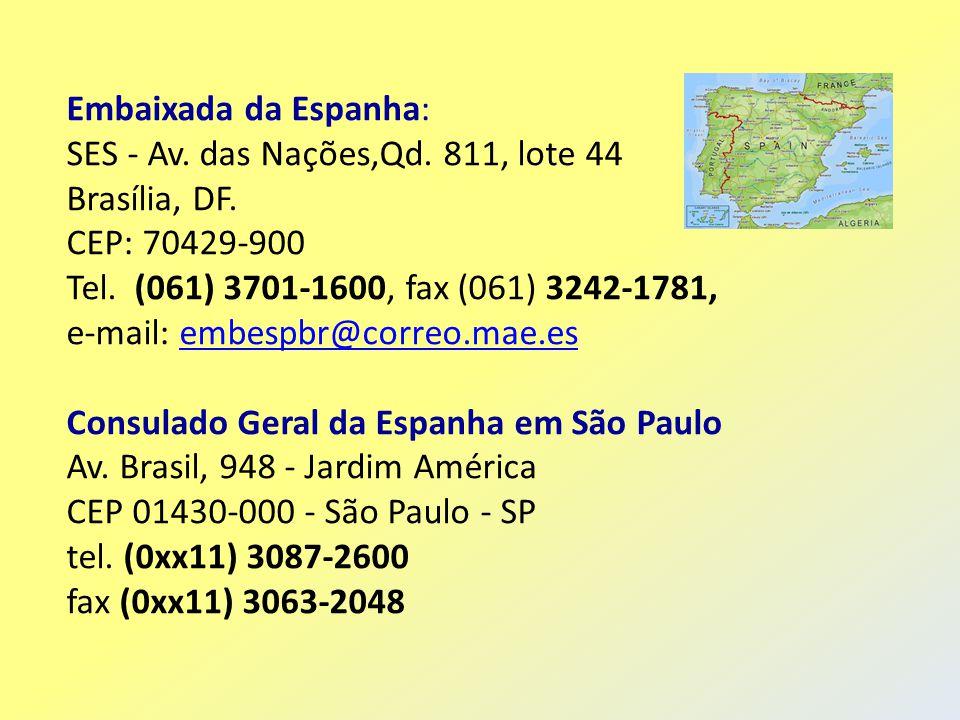 Embaixada da Espanha: SES - Av. das Nações,Qd. 811, lote 44 Brasília, DF. CEP: 70429-900 Tel. (061) 3701-1600, fax (061) 3242-1781, e-mail: embespbr@c