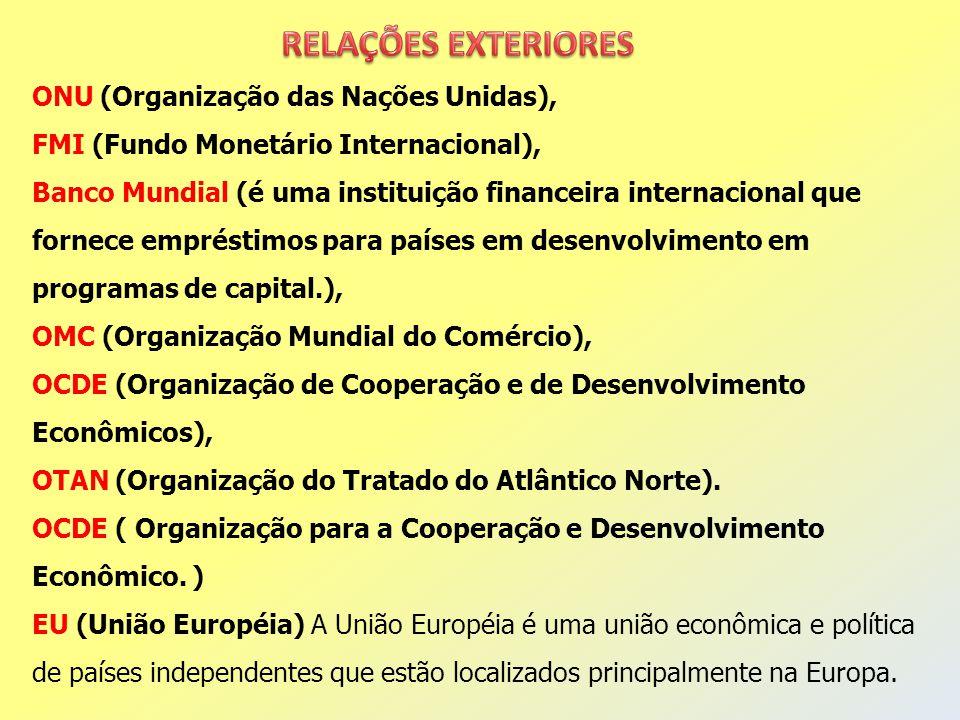 ONU (Organização das Nações Unidas), FMI (Fundo Monetário Internacional), Banco Mundial (é uma instituição financeira internacional que fornece empréstimos para países em desenvolvimento em programas de capital.), OMC (Organização Mundial do Comércio), OCDE (Organização de Cooperação e de Desenvolvimento Econômicos), OTAN (Organização do Tratado do Atlântico Norte).