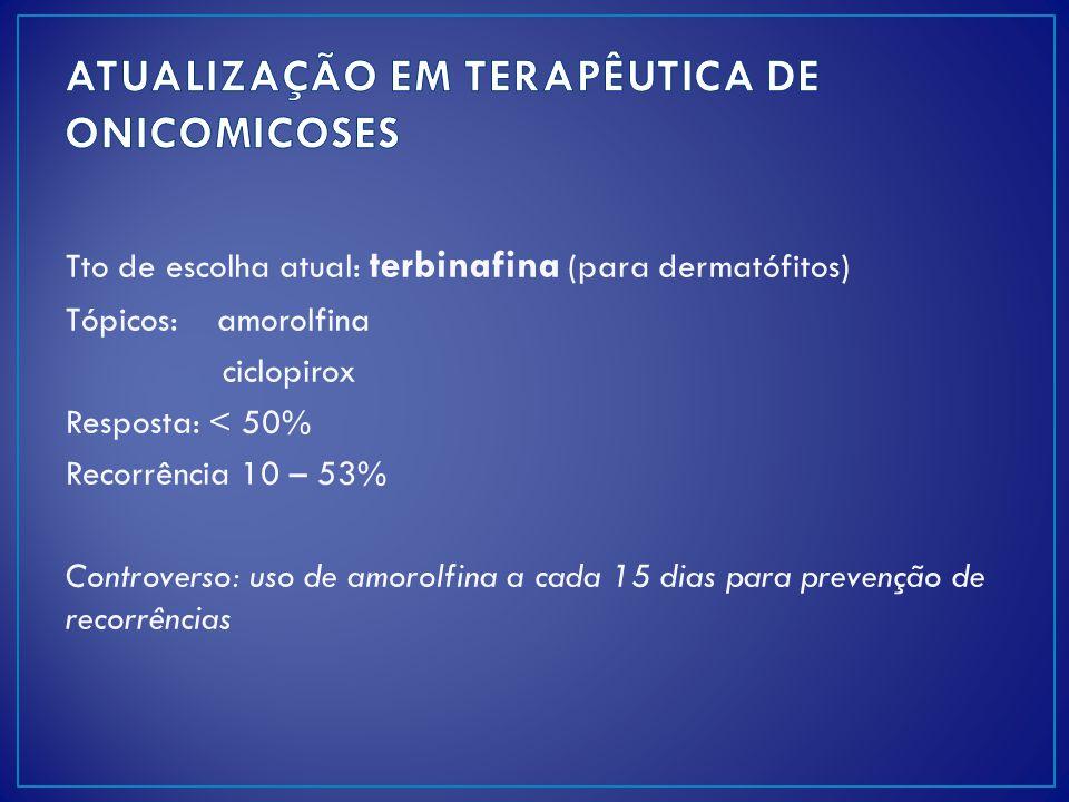 Tto de escolha atual: terbinafina (para dermatófitos) Tópicos: amorolfina ciclopirox Resposta: < 50% Recorrência 10 – 53% Controverso: uso de amorolfi