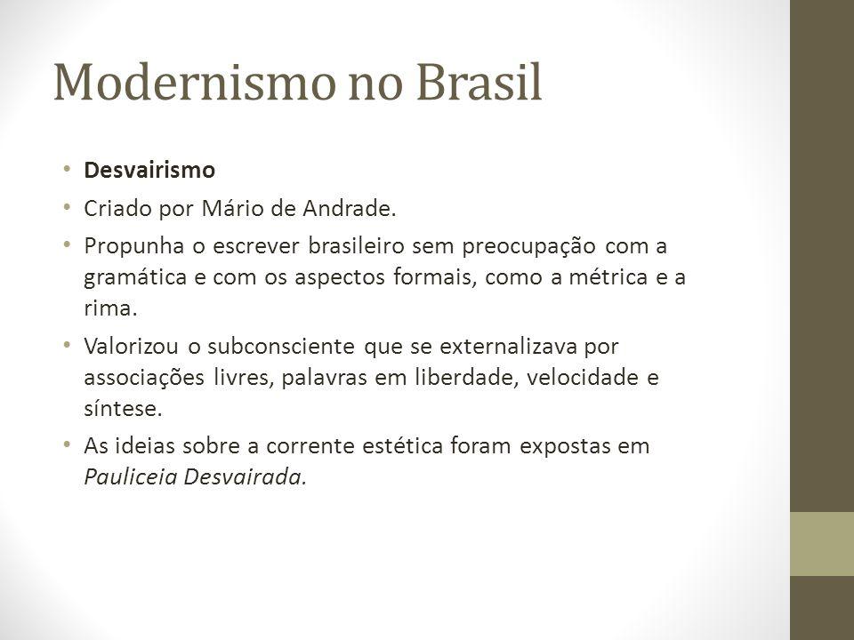 Modernismo no Brasil Desvairismo Criado por Mário de Andrade. Propunha o escrever brasileiro sem preocupação com a gramática e com os aspectos formais