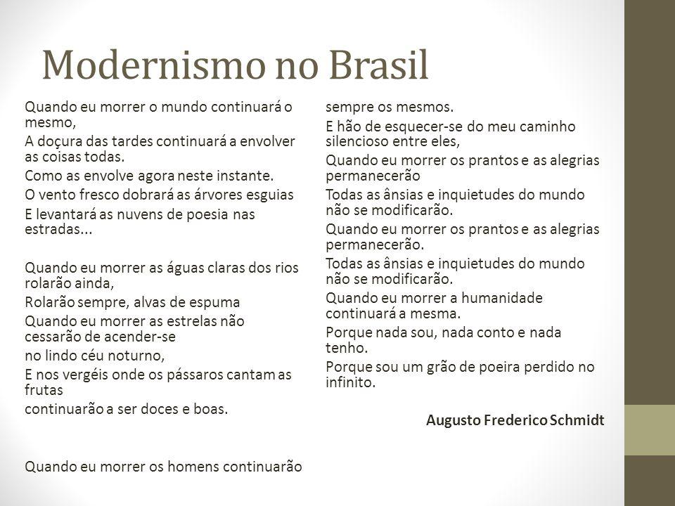 Modernismo no Brasil Quando eu morrer o mundo continuará o mesmo, A doçura das tardes continuará a envolver as coisas todas. Como as envolve agora nes