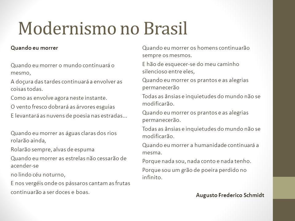 Modernismo no Brasil Quando eu morrer Quando eu morrer o mundo continuará o mesmo, A doçura das tardes continuará a envolver as coisas todas. Como as