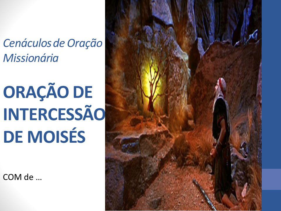 Cenáculos de Oração Missionária ORAÇÃO DE INTERCESSÃO DE MOISÉS COM de …