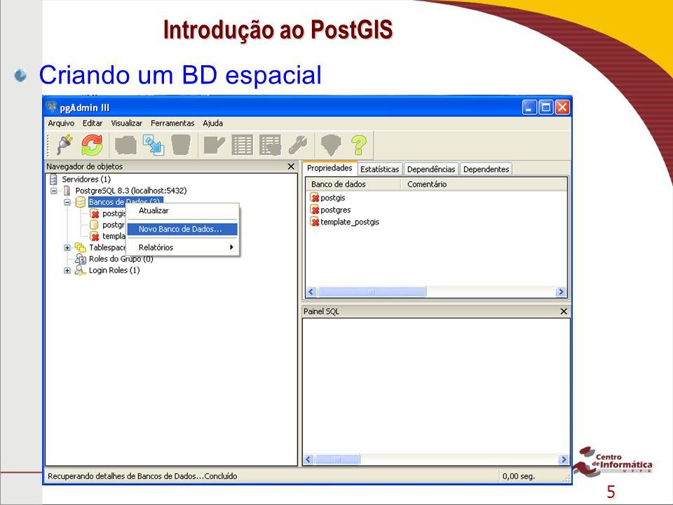 5 Criando um BD espacial Introdução ao PostGIS