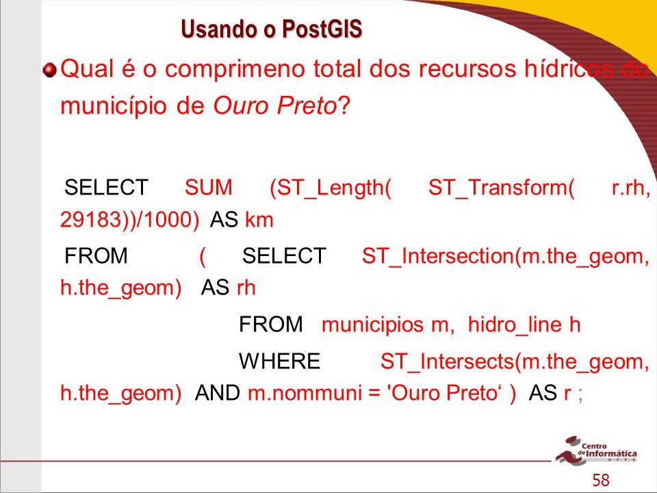 58 Qual é o comprimeno total dos recursos hídricos do município de Ouro Preto? SELECT SUM (ST_Length( ST_Transform( r.rh, 29183))/1000) AS km FROM ( S