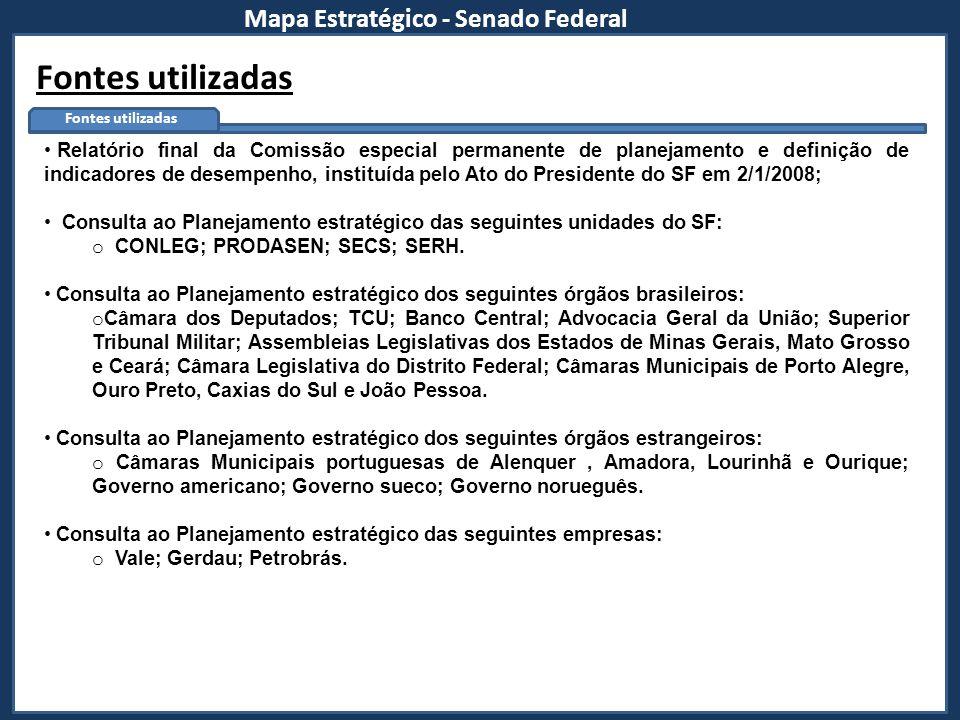 Mapa Estratégico - Senado Federal Fontes utilizadas Relatório final da Comissão especial permanente de planejamento e definição de indicadores de dese