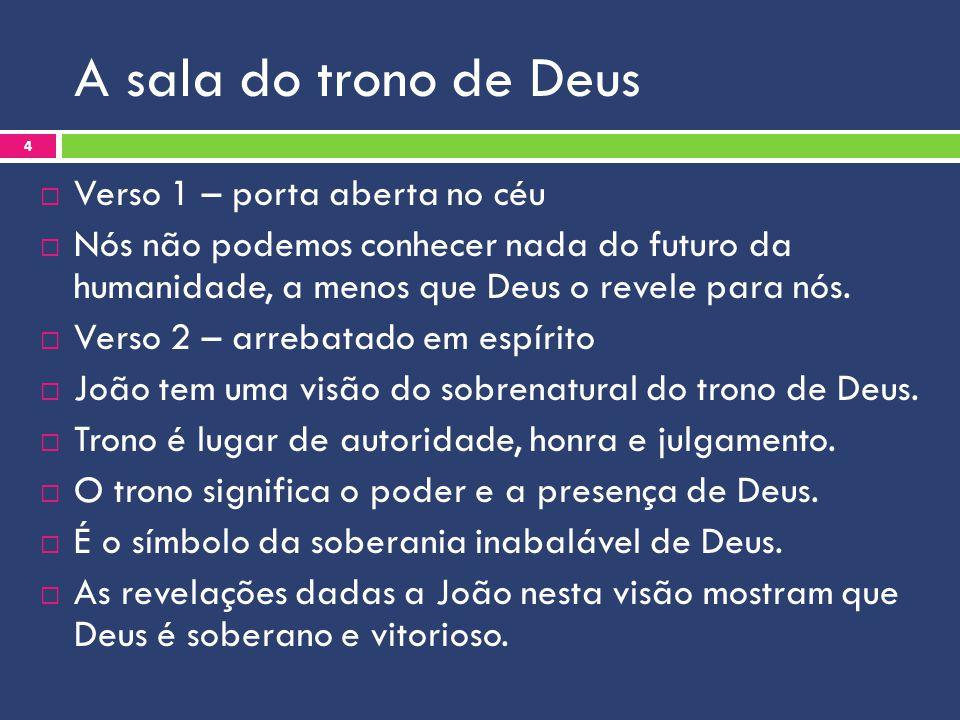 A sala do trono de Deus Verso 1 – porta aberta no céu Nós não podemos conhecer nada do futuro da humanidade, a menos que Deus o revele para nós. Verso