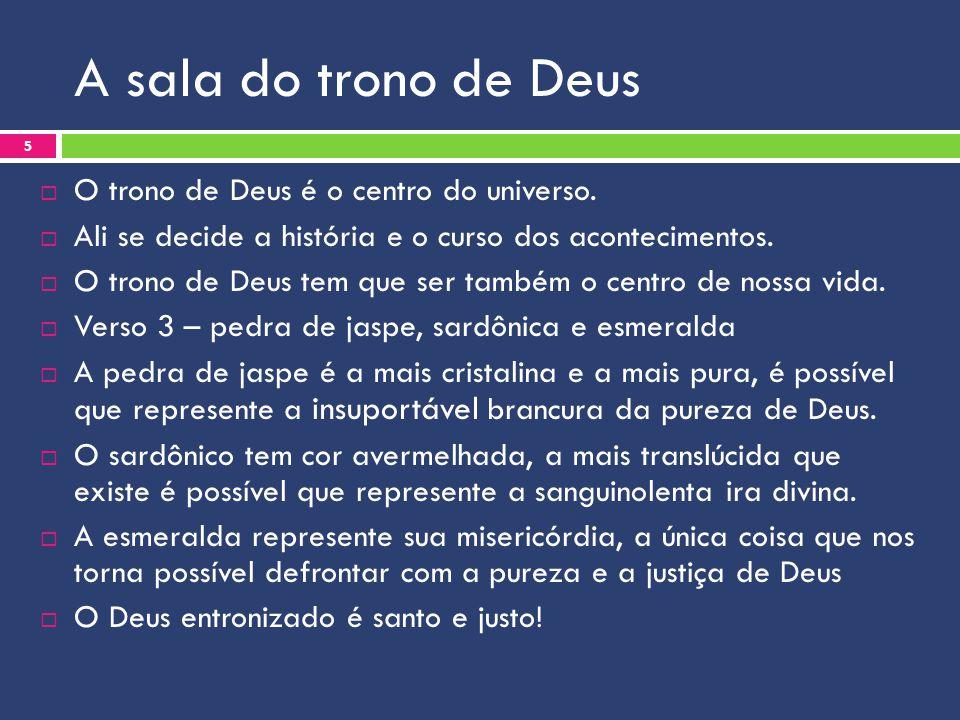 A sala do trono de Deus O trono de Deus é o centro do universo. Ali se decide a história e o curso dos acontecimentos. O trono de Deus tem que ser tam