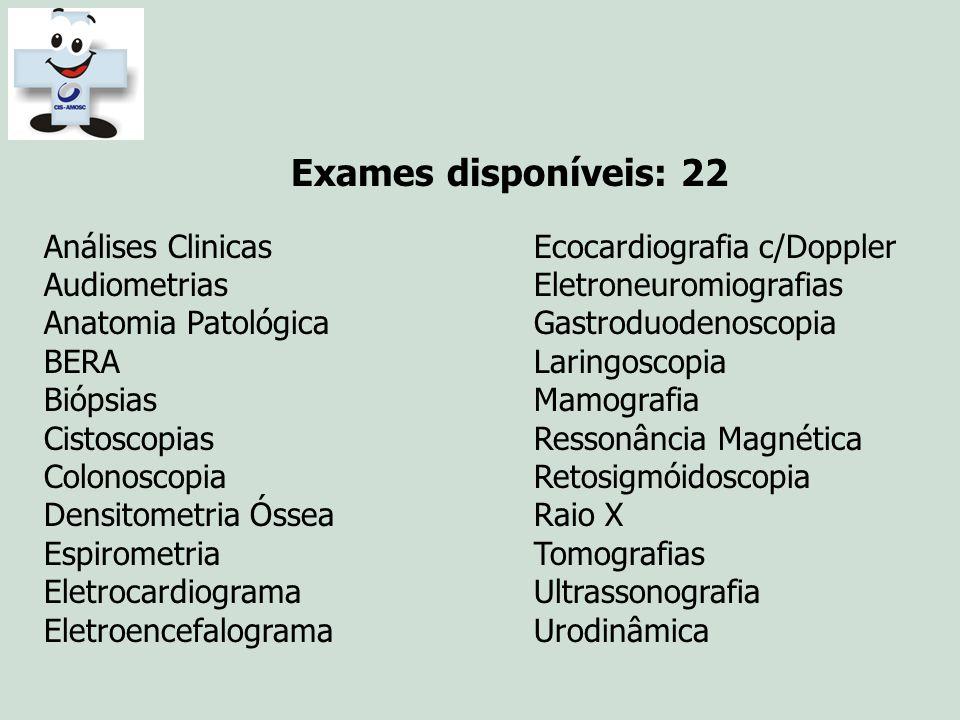 Exames disponíveis: 22 Análises Clinicas Ecocardiografia c/Doppler Audiometrias Eletroneuromiografias Anatomia Patológica Gastroduodenoscopia BERA Lar