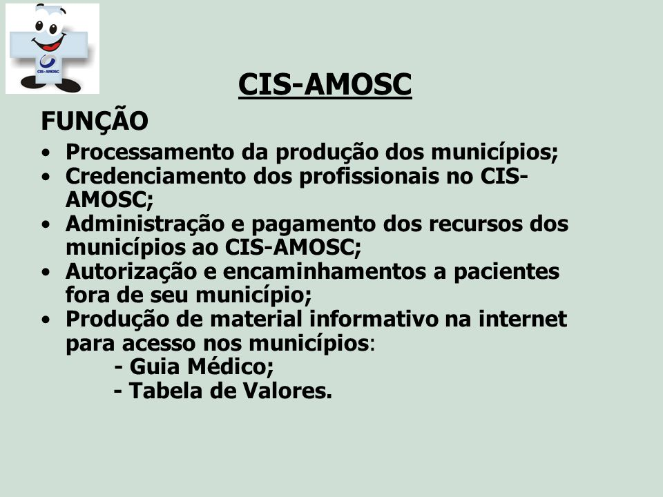 CIS-AMOSC FUNÇÃO Processamento da produção dos municípios; Credenciamento dos profissionais no CIS- AMOSC; Administração e pagamento dos recursos dos