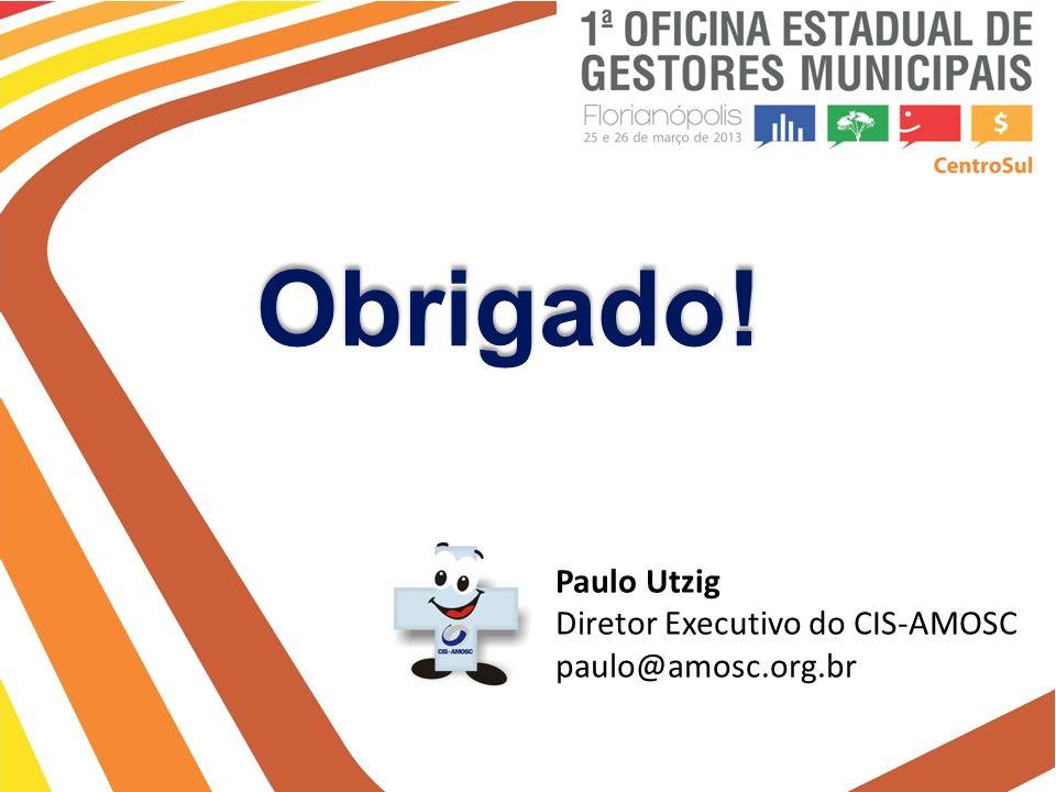 Obrigado! Paulo Utzig Diretor Executivo do CIS-AMOSC paulo@amosc.org.br