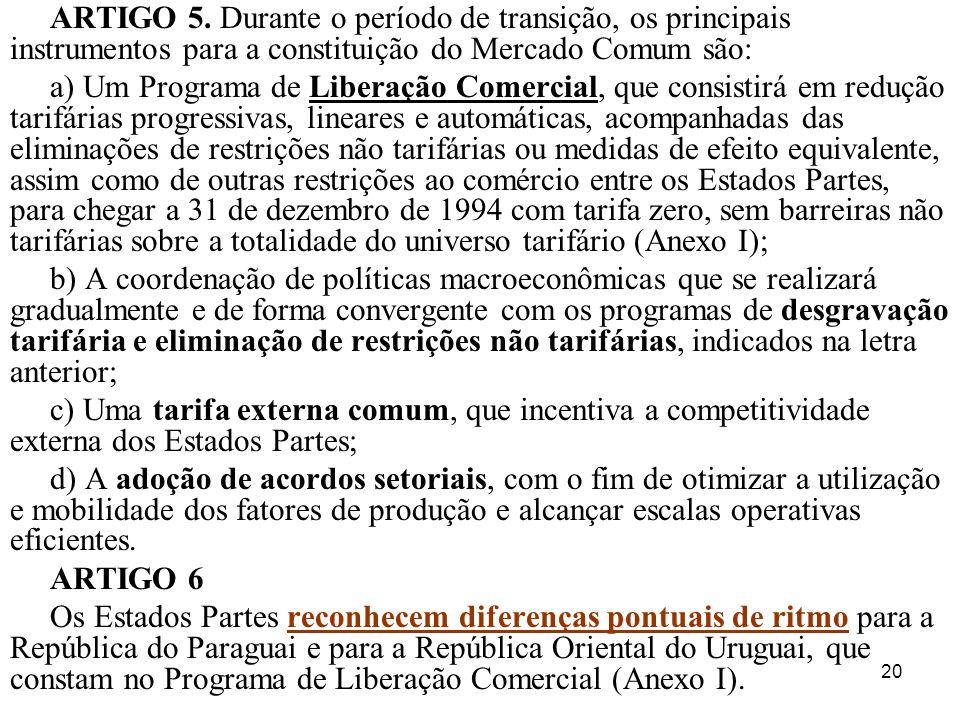 20 ARTIGO 5. Durante o período de transição, os principais instrumentos para a constituição do Mercado Comum são: a) Um Programa de Liberação Comercia