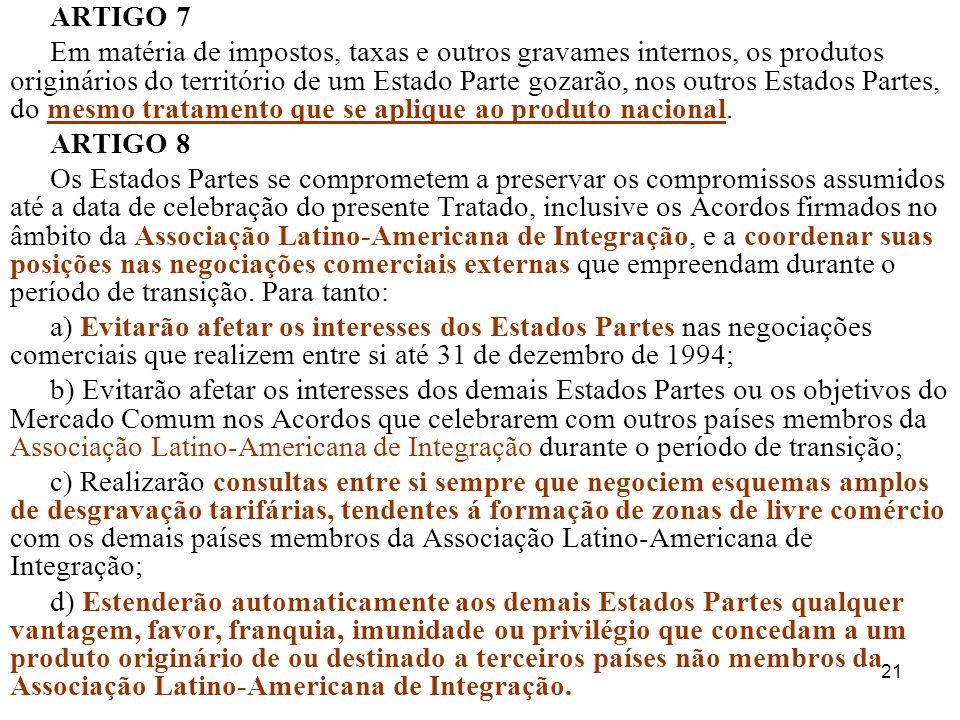 21 ARTIGO 7 Em matéria de impostos, taxas e outros gravames internos, os produtos originários do território de um Estado Parte gozarão, nos outros Est