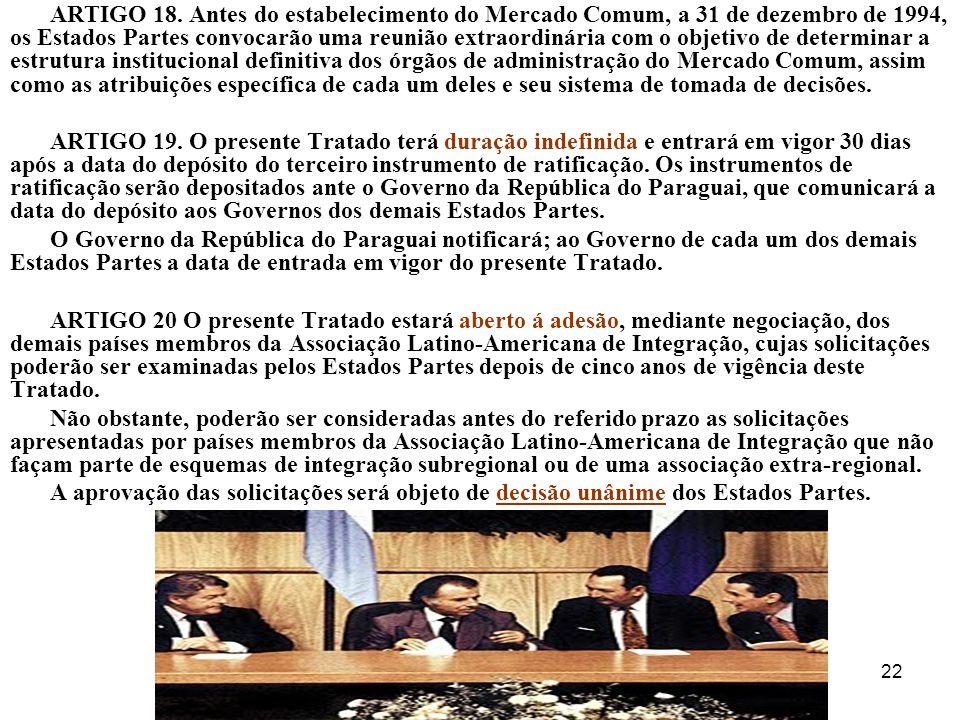 22 ARTIGO 18. Antes do estabelecimento do Mercado Comum, a 31 de dezembro de 1994, os Estados Partes convocarão uma reunião extraordinária com o objet
