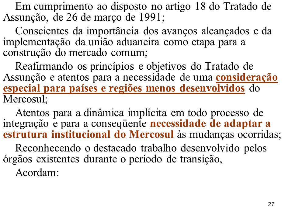 27 Em cumprimento ao disposto no artigo 18 do Tratado de Assunção, de 26 de março de 1991; Conscientes da importância dos avanços alcançados e da impl