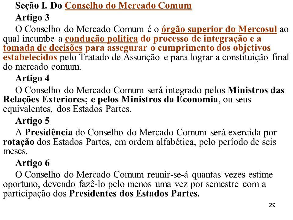 29 Seção I. Do Conselho do Mercado Comum Artigo 3 O Conselho do Mercado Comum é o órgão superior do Mercosul ao qual incumbe a condução política do pr