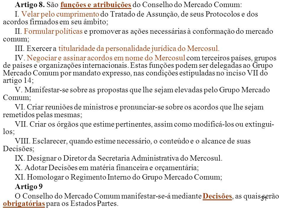31 Artigo 8. São funções e atribuições do Conselho do Mercado Comum: I. Velar pelo cumprimento do Tratado de Assunção, de seus Protocolos e dos acordo