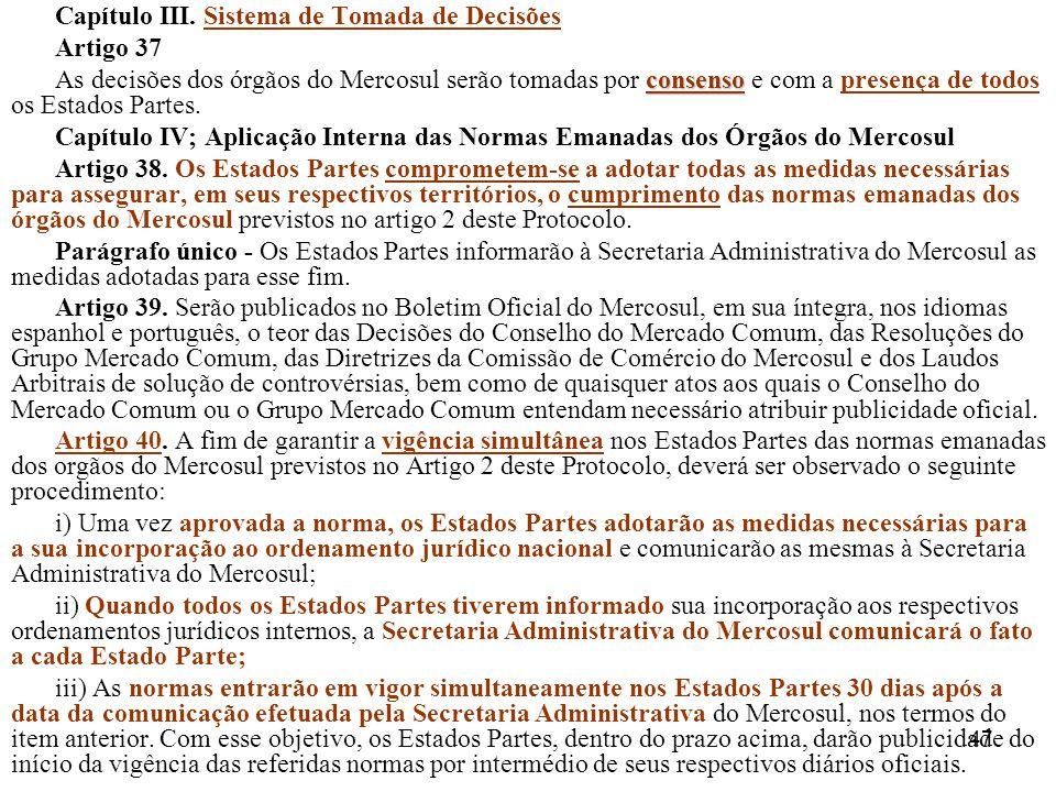 47 Capítulo III. Sistema de Tomada de Decisões Artigo 37 consenso As decisões dos órgãos do Mercosul serão tomadas por consenso e com a presença de to