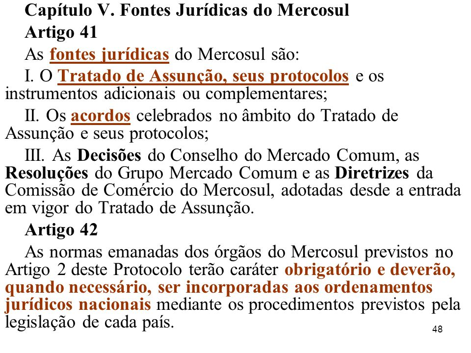 48 Capítulo V.Fontes Jurídicas do Mercosul Artigo 41 As fontes jurídicas do Mercosul são: I.