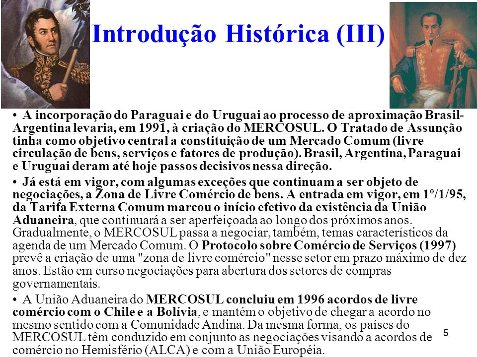 5 Introdução Histórica (III) A incorporação do Paraguai e do Uruguai ao processo de aproximação Brasil- Argentina levaria, em 1991, à criação do MERCO