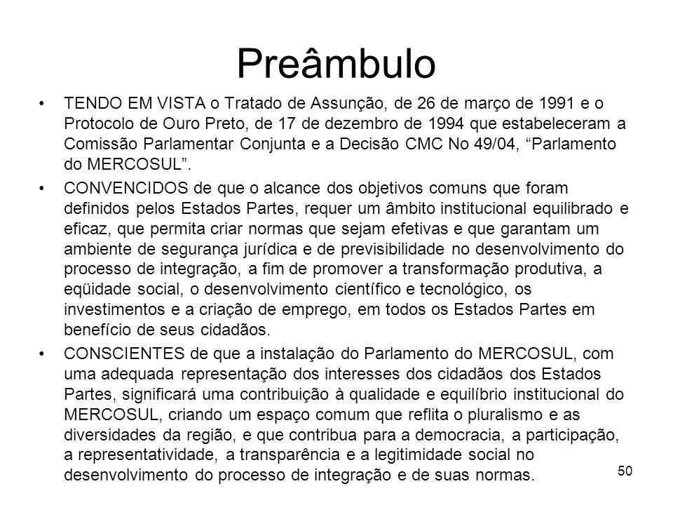 Preâmbulo TENDO EM VISTA o Tratado de Assunção, de 26 de março de 1991 e o Protocolo de Ouro Preto, de 17 de dezembro de 1994 que estabeleceram a Comi