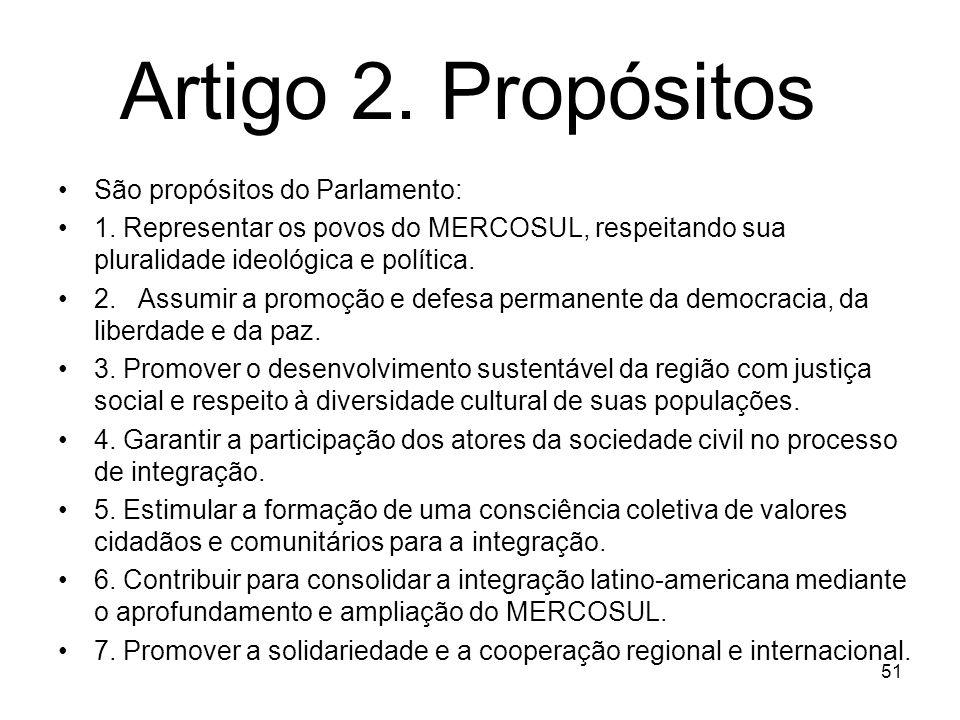 Artigo 2. Propósitos São propósitos do Parlamento: 1. Representar os povos do MERCOSUL, respeitando sua pluralidade ideológica e política. 2. Assumir