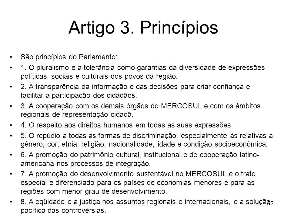 Artigo 3. Princípios São princípios do Parlamento: 1. O pluralismo e a tolerância como garantias da diversidade de expressões políticas, sociais e cul