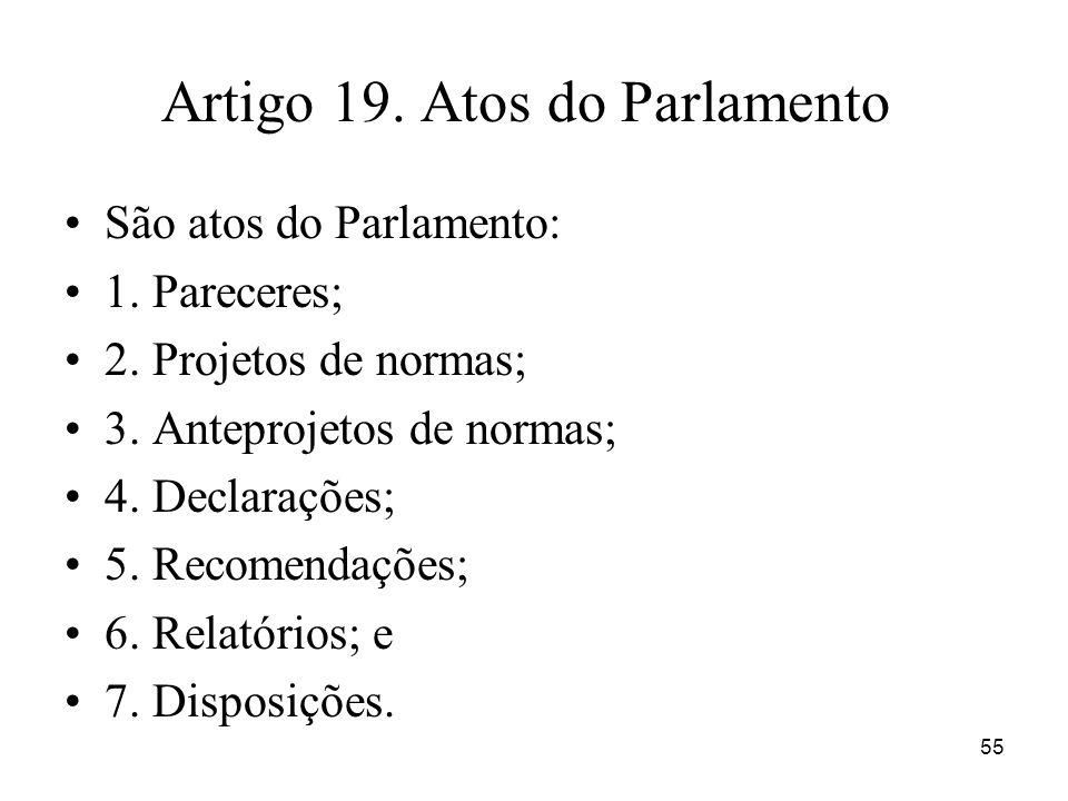 Artigo 19. Atos do Parlamento São atos do Parlamento: 1. Pareceres; 2. Projetos de normas; 3. Anteprojetos de normas; 4. Declarações; 5. Recomendações