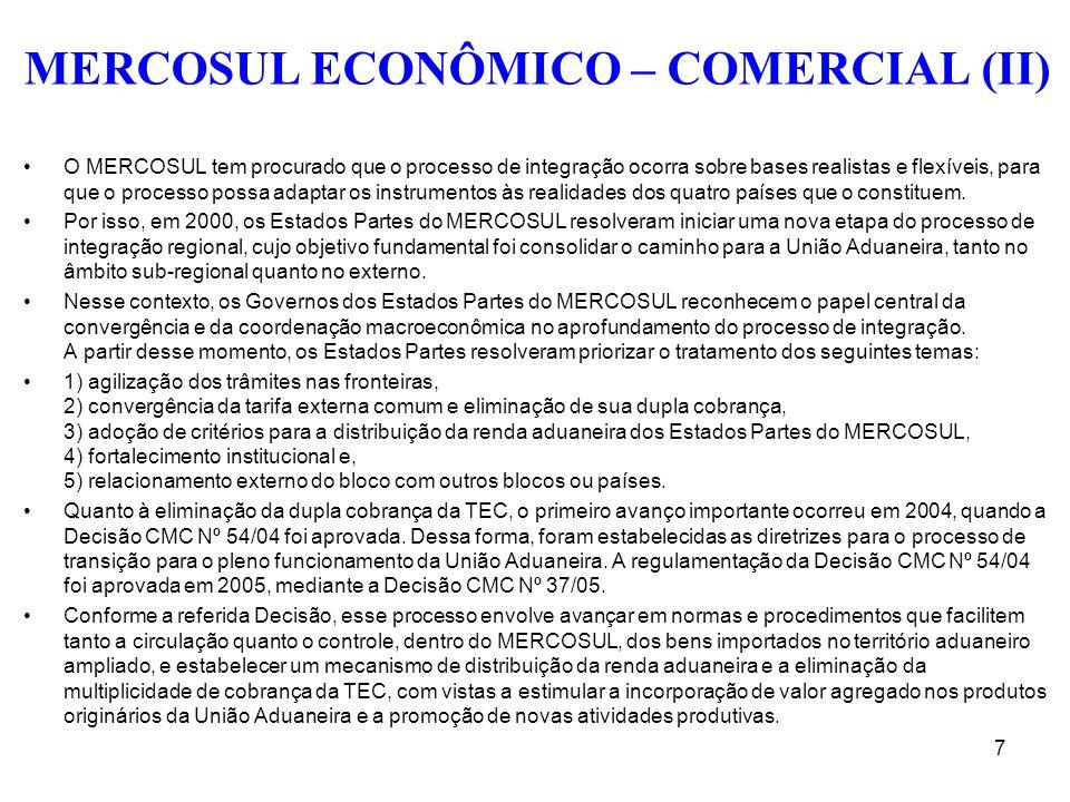 MERCOSUL ECONÔMICO – COMERCIAL (II) O MERCOSUL tem procurado que o processo de integração ocorra sobre bases realistas e flexíveis, para que o process