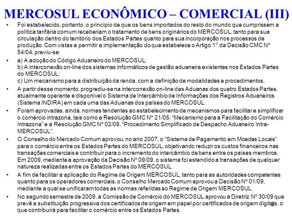 MERCOSUL ECONÔMICO – COMERCIAL (III) Foi estabelecido, portanto, o princípio de que os bens importados do resto do mundo que cumprissem a política tar