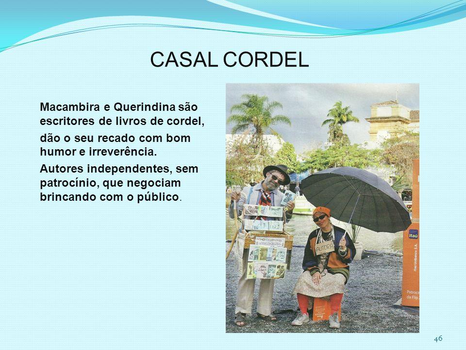CASAL CORDEL Macambira e Querindina são escritores de livros de cordel, dão o seu recado com bom humor e irreverência.