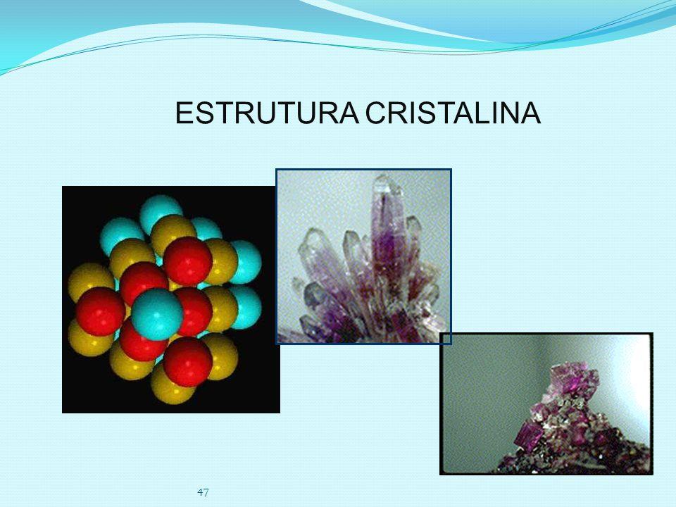 47 ESTRUTURA CRISTALINA