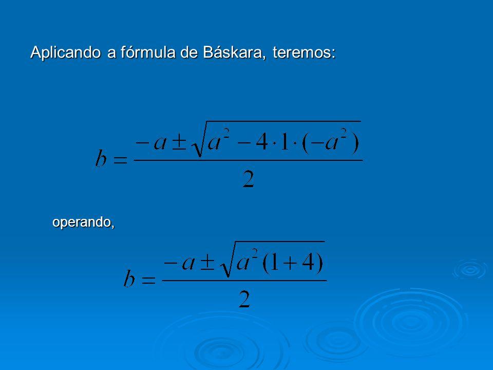 Aplicando a fórmula de Báskara, teremos: operando,