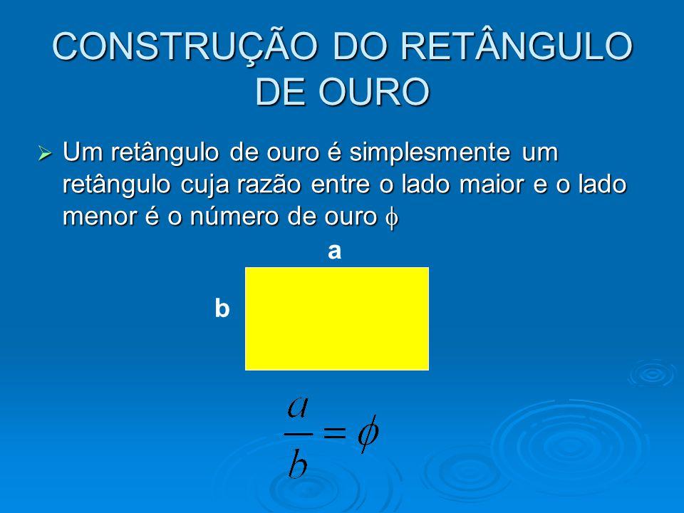 CONSTRUÇÃO DO RETÂNGULO DE OURO Um retângulo de ouro é simplesmente um retângulo cuja razão entre o lado maior e o lado menor é o número de ouro Um re