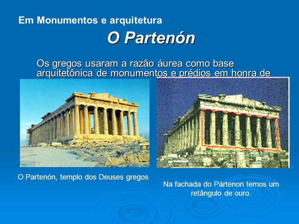 O Partenón Os gregos usaram a razão áurea como base arquitetônica de monumentos e prédios em honra de seus Deuses. O Partenón, templo dos Deuses grego