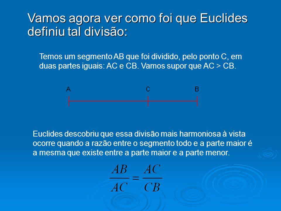 Vamos agora ver como foi que Euclides definiu tal divisão: Temos um segmento AB que foi dividido, pelo ponto C, em duas partes iguais: AC e CB. Vamos