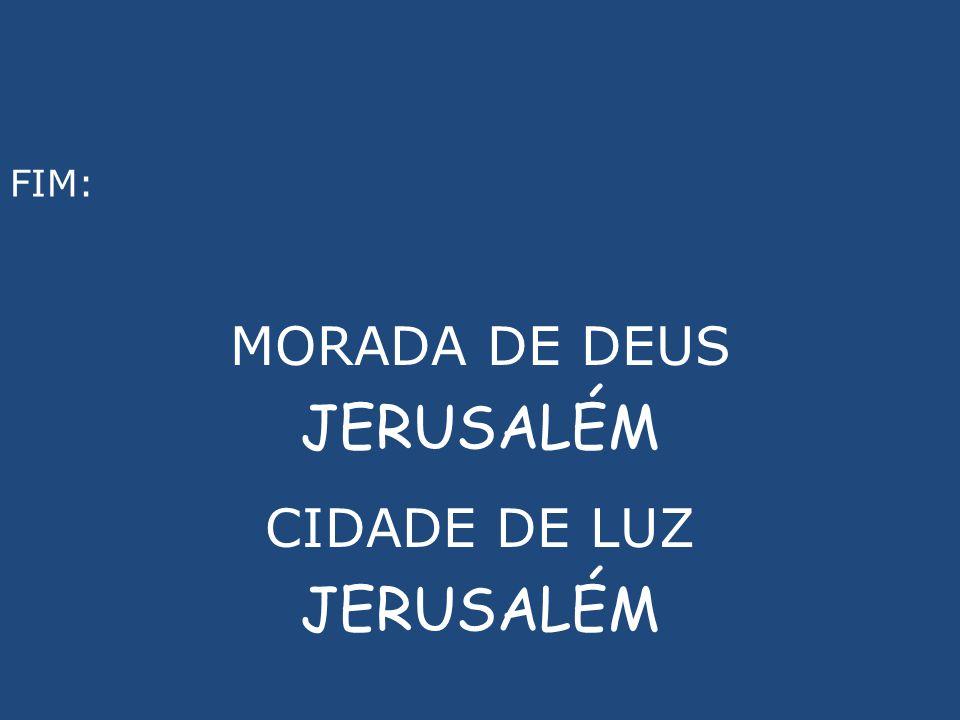 MORADA DE DEUS JERUSALÉM CIDADE DE LUZ JERUSALÉM FIM: