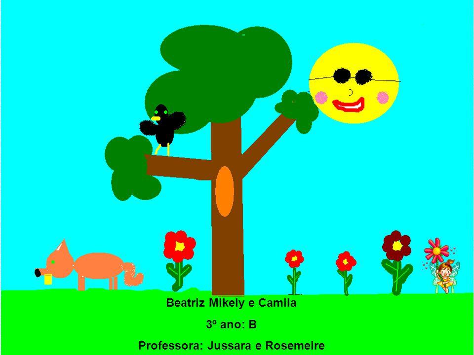 Beatriz Mikely e Camila 3º ano: B Professora: Jussara e Rosemeire