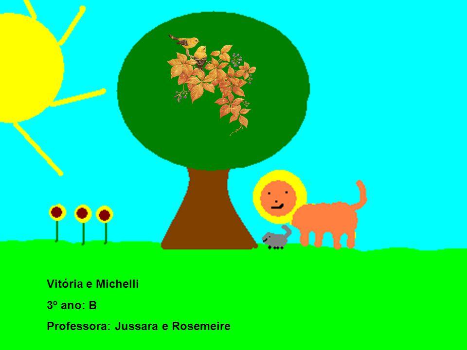 Vitória e Michelli 3º ano: B Professora: Jussara e Rosemeire