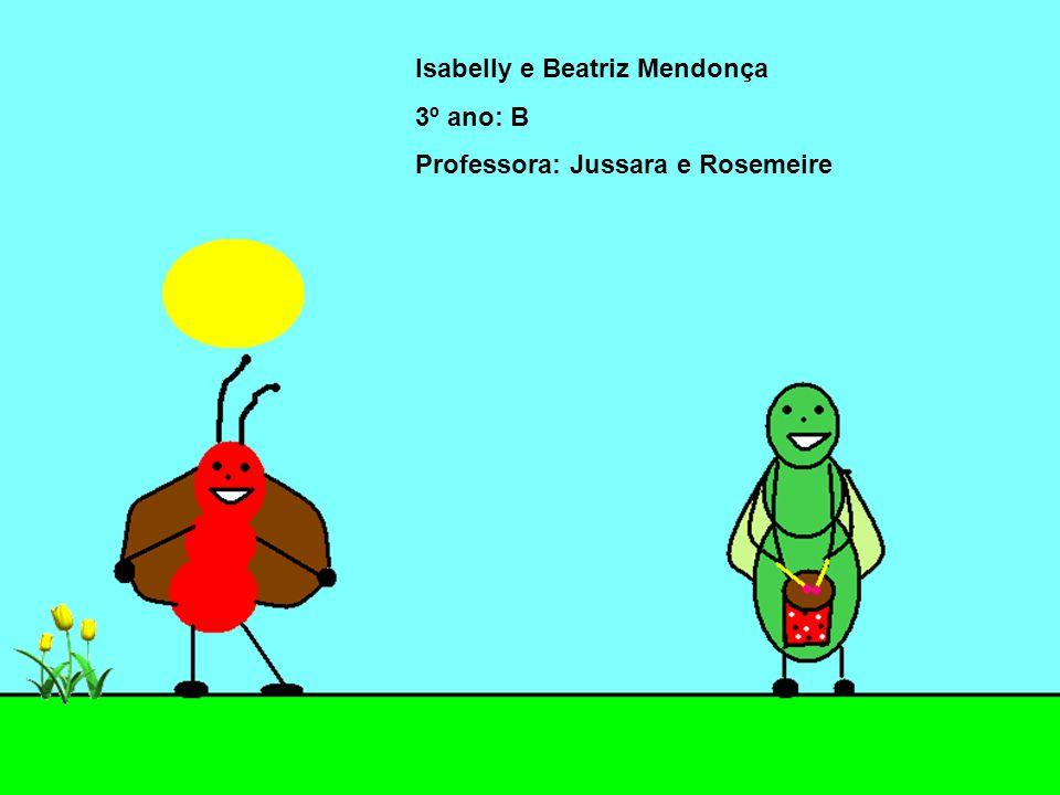 Isabelly e Beatriz Mendonça 3º ano: B Professora: Jussara e Rosemeire