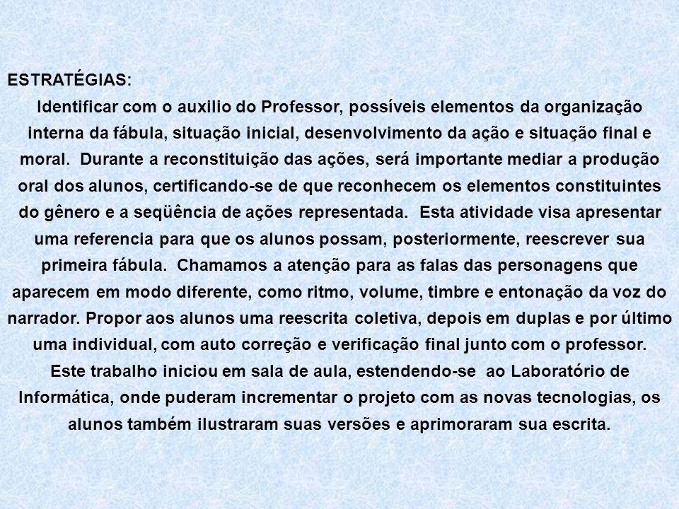 ESTRATÉGIAS: Identificar com o auxilio do Professor, possíveis elementos da organização interna da fábula, situação inicial, desenvolvimento da ação e