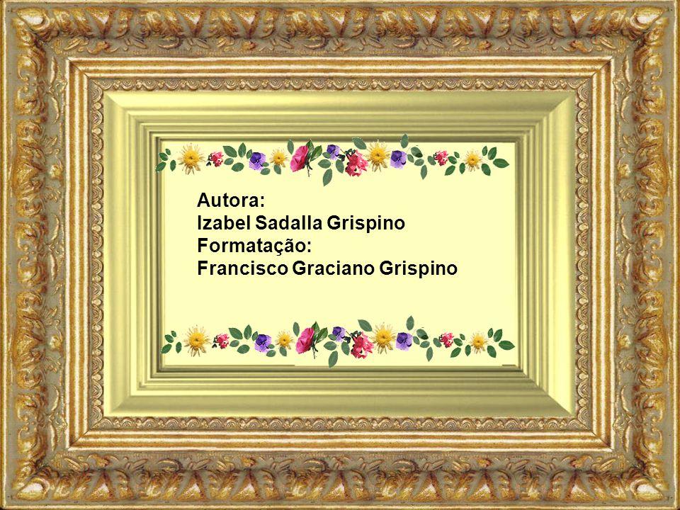 Autora: Izabel Sadalla Grispino Formatação: Francisco Graciano Grispino
