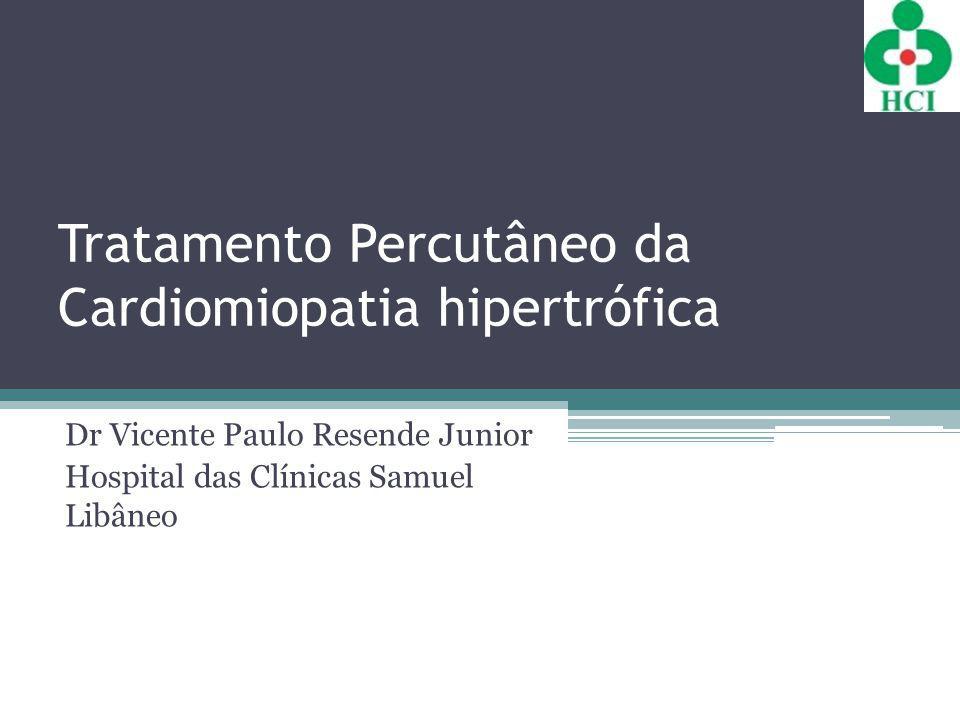 Tratamento Percutâneo da Cardiomiopatia hipertrófica Dr Vicente Paulo Resende Junior Hospital das Clínicas Samuel Libâneo