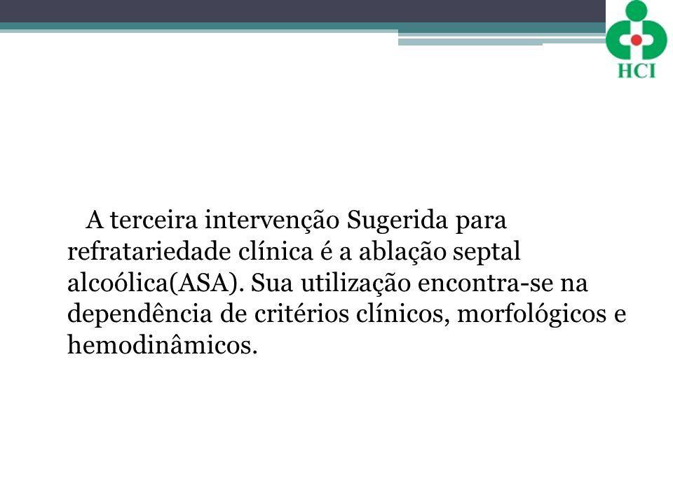 A terceira intervenção Sugerida para refratariedade clínica é a ablação septal alcoólica(ASA). Sua utilização encontra-se na dependência de critérios