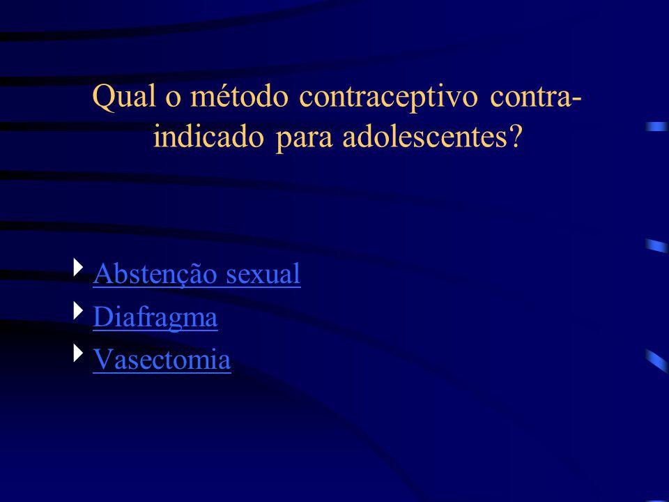 Qual o método contraceptivo contra- indicado para adolescentes? Abstenção sexual Diafragma Vasectomia