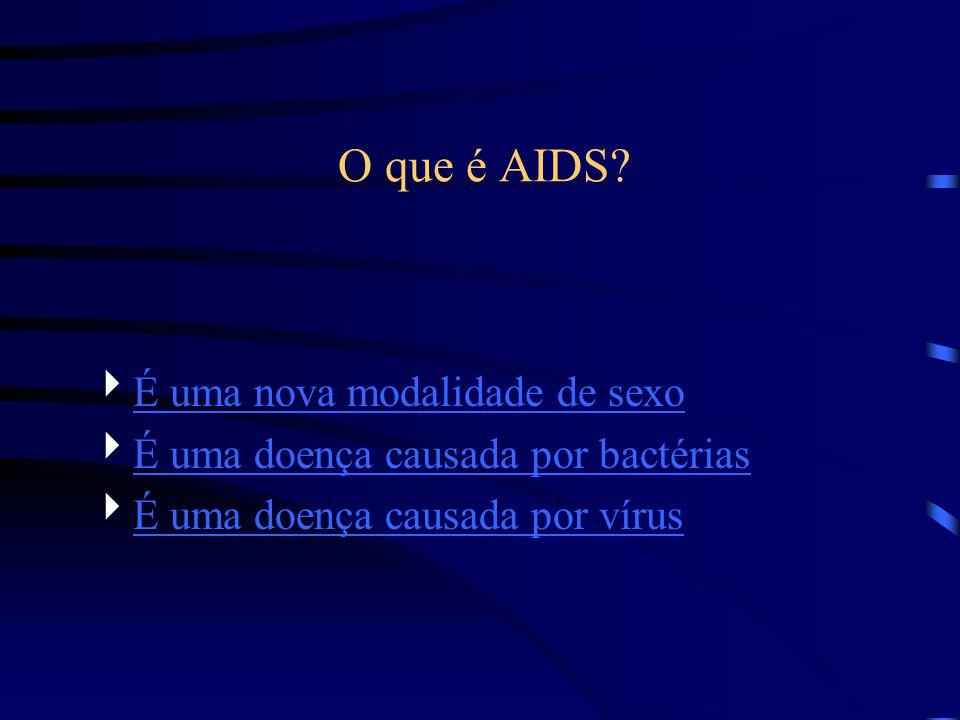 O que é AIDS? É uma nova modalidade de sexo É uma doença causada por bactérias É uma doença causada por vírus