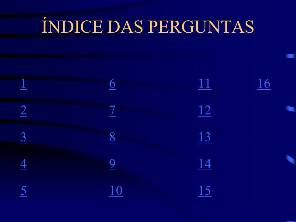 ÍNDICE DAS PERGUNTAS 161116 2712 3813 4914 51015