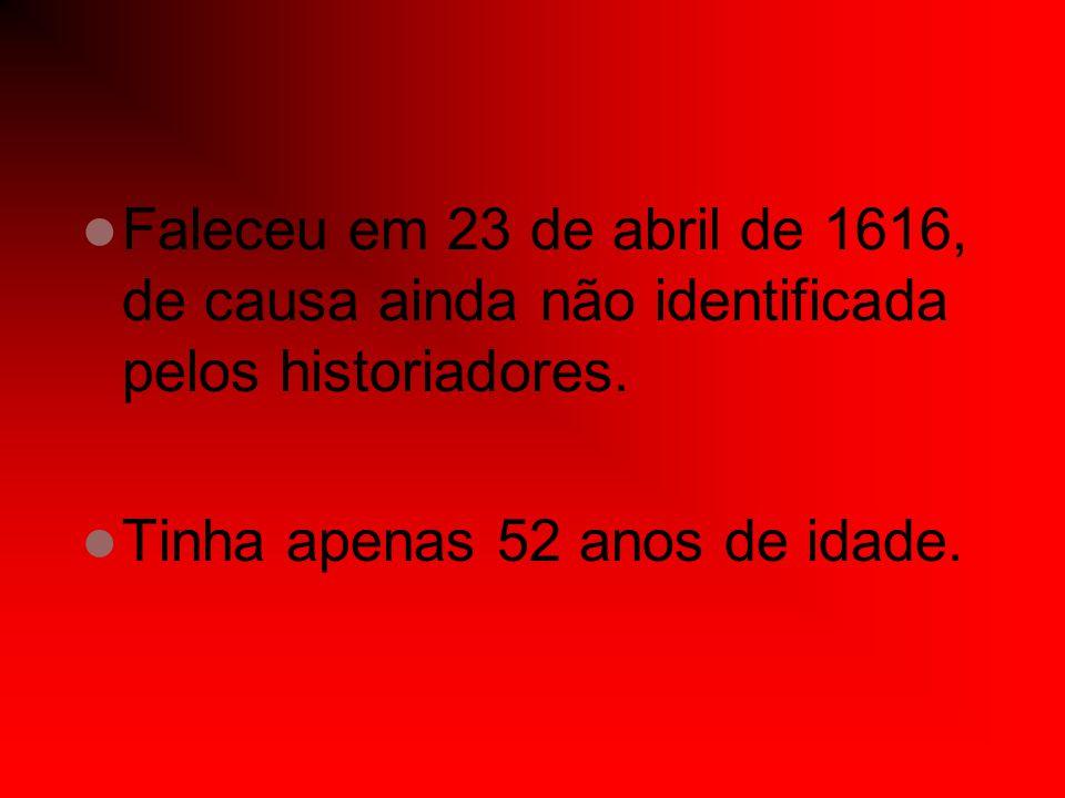Faleceu em 23 de abril de 1616, de causa ainda não identificada pelos historiadores. Tinha apenas 52 anos de idade.