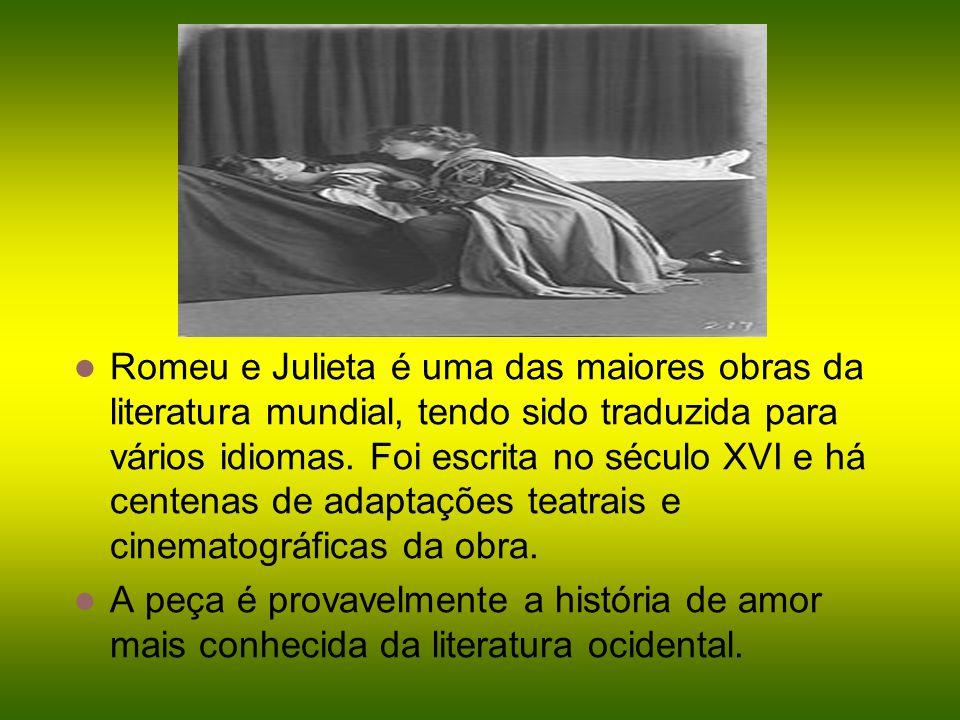 Romeu e Julieta é uma das maiores obras da literatura mundial, tendo sido traduzida para vários idiomas. Foi escrita no século XVI e há centenas de ad