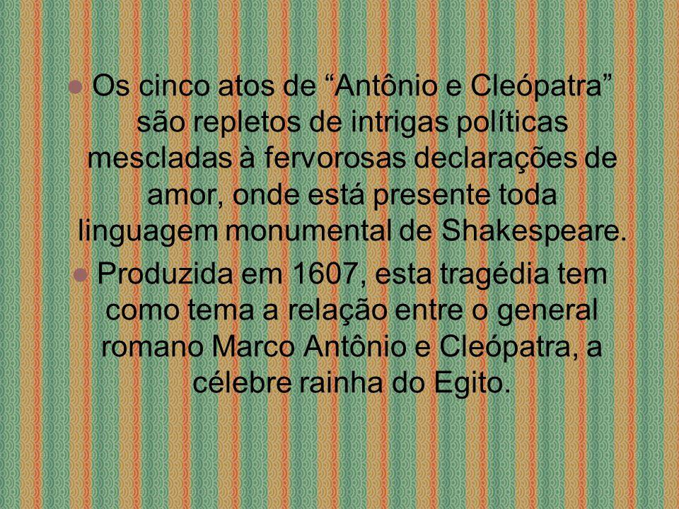 Os cinco atos de Antônio e Cleópatra são repletos de intrigas políticas mescladas à fervorosas declarações de amor, onde está presente toda linguagem